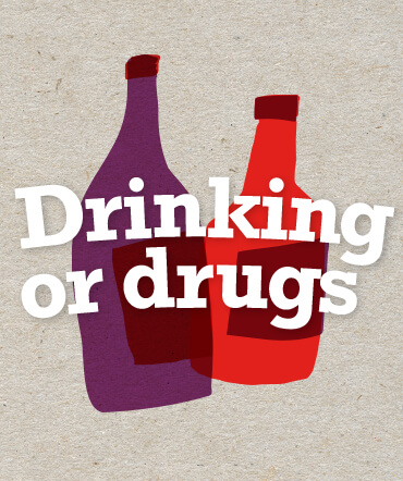 Drinking or drugs